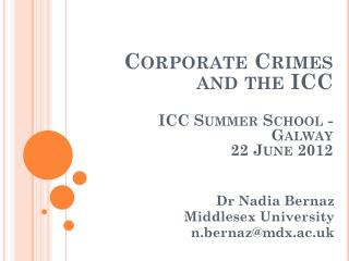 Corporate Crimes and the ICC  ICC Summer School - Galway 22 June 2012