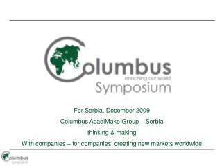 For Serbia, December 2009 Columbus AcadiMake Group – Serbia thinking & making