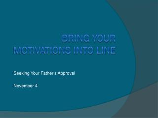 Bring Your Motivations Into Line
