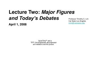 Lecture Two:  Major Figures  and Today's Debates April 1, 2008