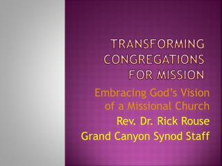 TRANSFORMING CONGREGATIONS FOR MISSION