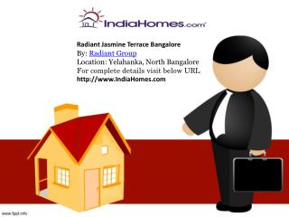 Radiant Jasmine Terrace  Bangalore By:  Radiant  Group Location : Yelahanka, North Bangalore