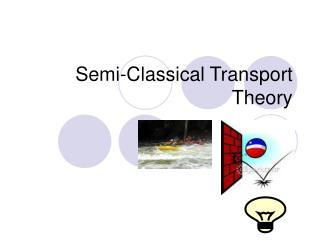 Semi-Classical Transport Theory