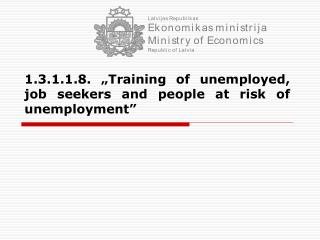 "1.3.1.1.8.  "" Training of unemployed, job seekers and people at risk of unemployment """