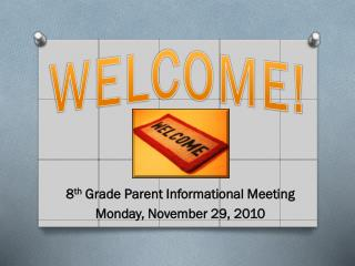 8 th  Grade Parent Informational Meeting Monday, November 29, 2010