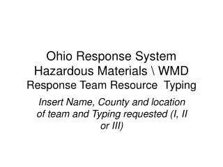 Ohio Response System  Hazardous Materials \ WMD  Response Team Resource  Typing