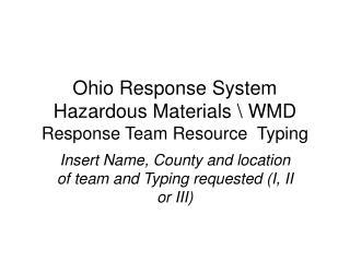 Ohio Response System  Hazardous Materials \ WMD  Response Team Resource  Typing