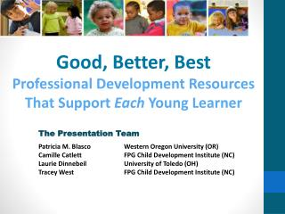 Good, Better,  Best Professional Development Resources That Support  Each  Young Learner