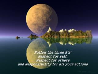 Follow the three R's:  Respect for self,  Respect for others