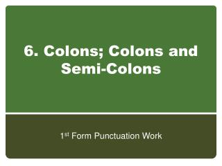 6. Colons; Colons and Semi-Colons