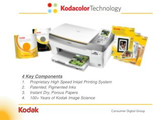 4 Key Components  Proprietary High Speed Inkjet Printing System Patented, Pigmented Inks Instant Dry, Porous Papers 100+