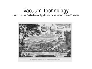 Vacuum Technology Part II of the  What exactly do we have down there  series
