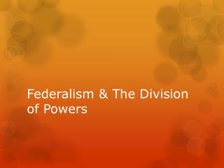 Federalism & The Division of Powers