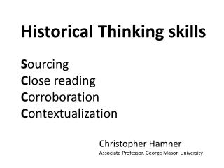 Historical Thinking skills S ourcing C lose reading C orroboration C ontextualization