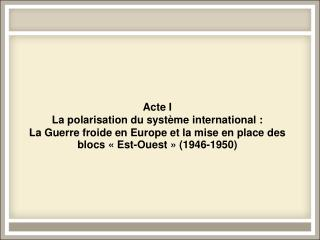 2. La mise en blocs du système international : l'axe euroasiatique