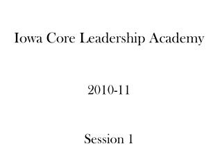 Iowa Core Leadership Academy  2010-11 Session 1