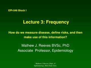 Lecture 3: Frequency  How do we measure disease, define risks, and then make use of this information