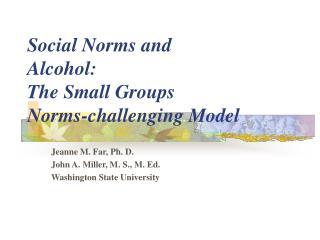 Social Norms and  Alcohol: The Small Groups Norms-challenging Model