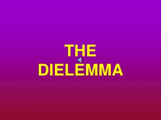 THE DIELEMMA
