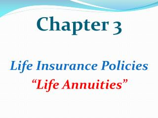 "Chapter  3 Life Insurance Policies ""Life Annuities"""