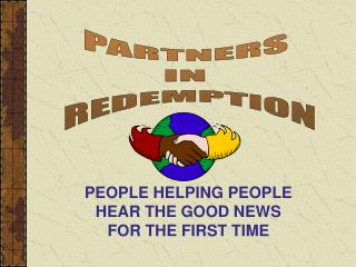 PEOPLE HELPING PEOPLE      HEAR THE GOOD NEWS              FOR THE FIRST TIME