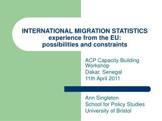 INTERNATIONAL MIGRATION  STATISTICS experience from the EU:   possibilities and constraints