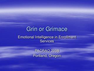 Grin or Grimace