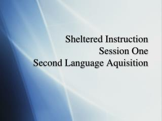 Sheltered Instruction Session One Second Language Aquisition