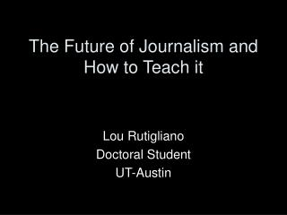 The Future of Journalism and How to Teach it