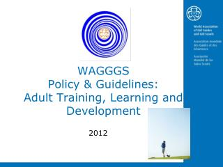 WAGGGS  Policy & Guidelines: Adult Training, Learning and Development