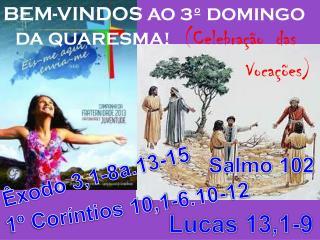 BEM-VINDOS  AO 3º DOMINGO DA QUARESMA!    (Celebração  das