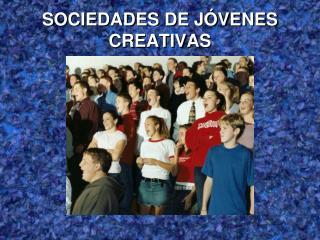 SOCIEDADES DE J�VENES CREATIVAS