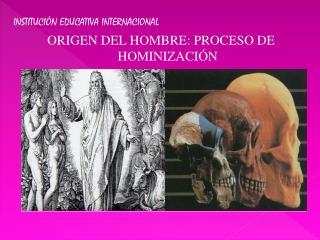 INSTITUCIÓN EDUCATIVA INTERNACIONAL ORIGEN DEL HOMBRE: PROCESO DE HOMINIZACIÓN