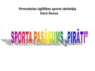 Pirmsskolas izglītības sporta skolotāja     Dace Runce