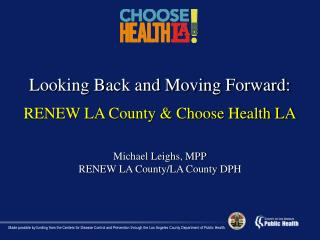 Looking Back and Moving Forward: RENEW LA County & Choose Health LA Michael  Leighs , MPP