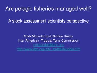 Are pelagic fisheries managed well?  A stock assessment scientists perspective
