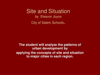 Site and Situation by  Eleanor Joyce City of Salem Schools .