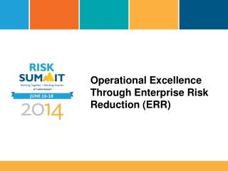Operational Excellence  Through Enterprise  Risk  Reduction (ERR )