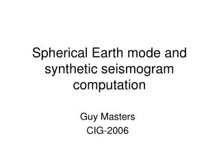 Spherical Earth mode and synthetic seismogram computation