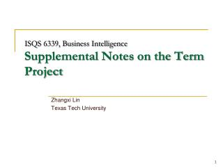 ISQS 6339, Business Intelligence Supplemental Notes on the Term Project