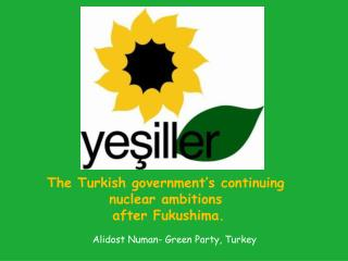 The Turkish government's continuing nuclear ambitions  after Fukushima.