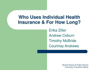 Who Uses Individual Health Insurance & For How Long?