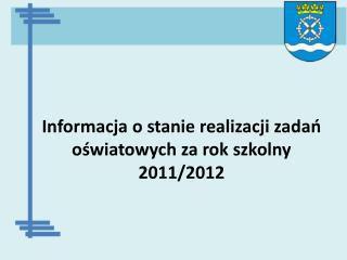 Informacja o stanie realizacji zadań oświatowych za rok szkolny 2011/2012