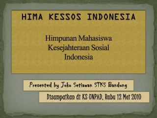 HIMA KESSOS INDONESIA Himpunan Mahasiswa Kesejahteraan Sosial Indonesia