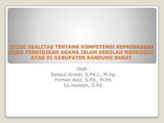 Oleh  : Saepul  Anwar,  S.Pd.I .,  M.Ag . Firman  Aziz,  S.Pd .,  M.Pd . Iis Holidah , S.Pd.