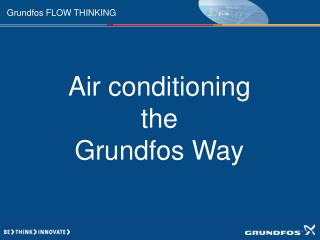 Air conditioning the Grundfos Way