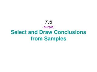 7.5 ( purple ) Select and Draw Conclusions from Samples