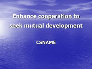 Enhance cooperation to seek mutual development