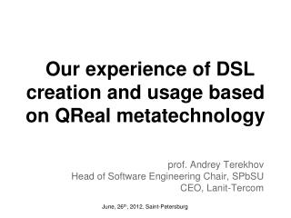 Our experience of DSL creation and usage based on  Q R eal  metatechnology