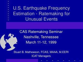 U.S. Earthquake Frequency Estimation - Ratemaking for Unusual Events